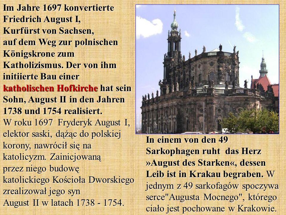 Im Jahre 1697 konvertierte Friedrich August I, Kurfürst von Sachsen, auf dem Weg zur polnischen Königskrone zum Katholizismus. Der von ihm initiierte