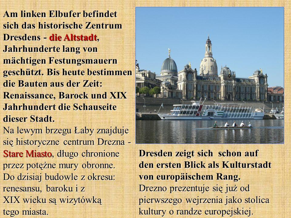 Dresden zeigt sich schon auf den ersten Blick als Kulturstadt von europäischem Rang. Drezno prezentuje się już od pierwszego wejrzenia jako stolica ku