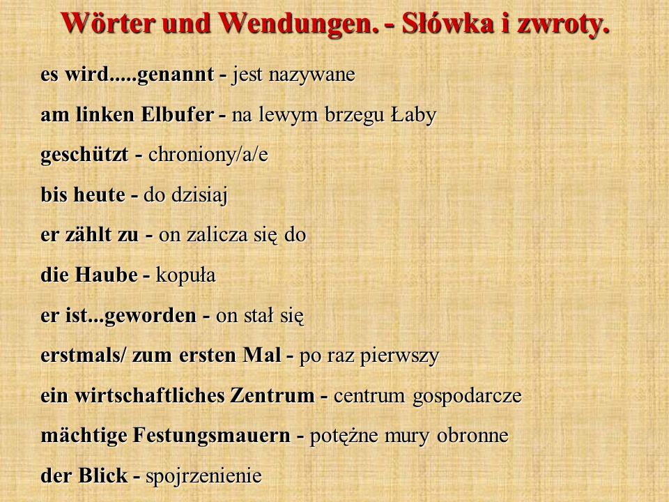 Wörter und Wendungen. - Słówka i zwroty. es wird.....genannt - jest nazywane am linken Elbufer - na lewym brzegu Łaby geschützt - chroniony/a/e bis he