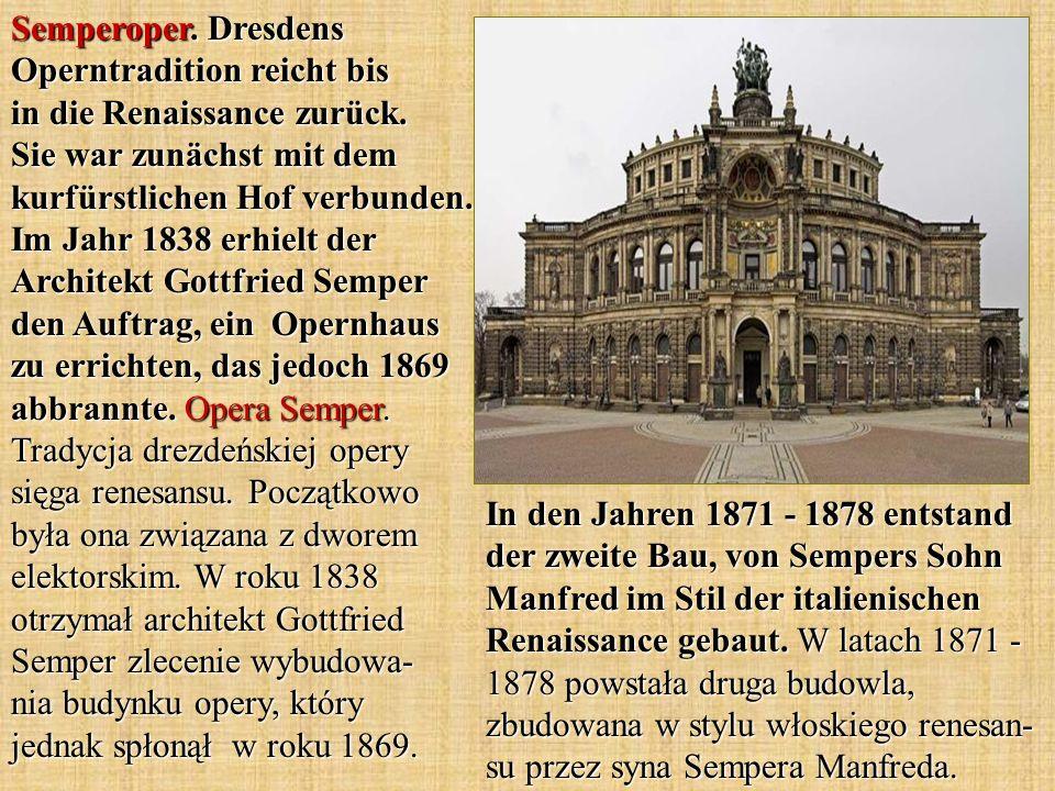 In den Jahren 1871 - 1878 entstand der zweite Bau, von Sempers Sohn Manfred im Stil der italienischen Renaissance gebaut. W latach 1871 - 1878 powstał