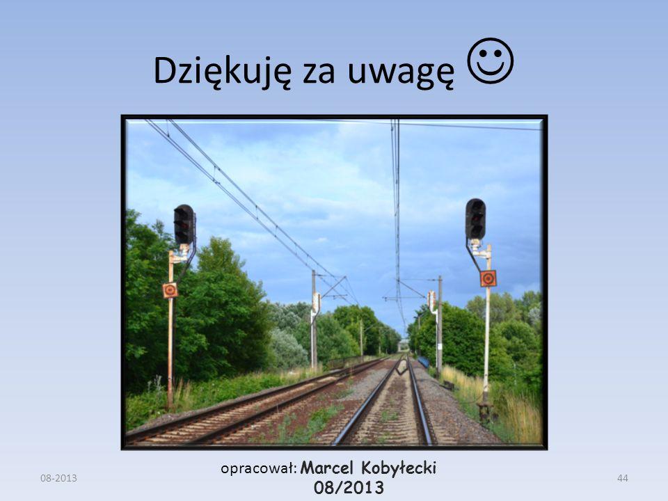 Dziękuję za uwagę opracował: Marcel Kobyłecki 08/2013 08-201344