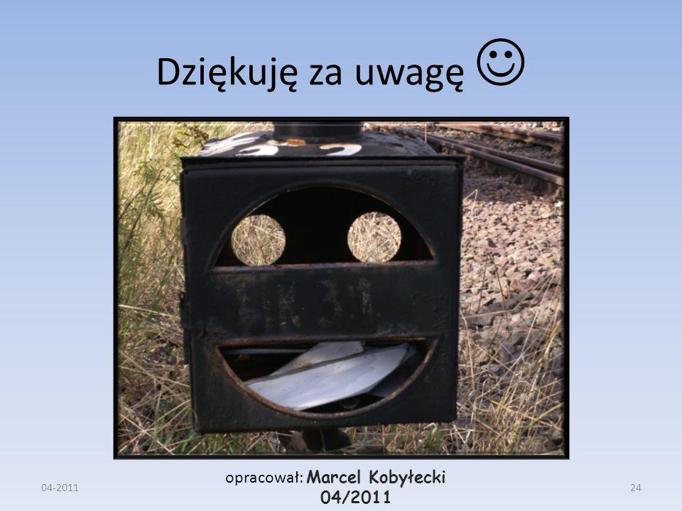 Dziękuję za uwagę opracował: Marcel Kobyłecki 04/2011 04-201124