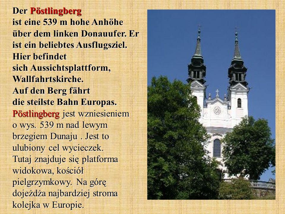 Der Pöstlingberg ist eine 539 m hohe Anhöhe über dem linken Donauufer. Er ist ein beliebtes Ausflugsziel. Hier befindet sich Aussichtsplattform, Wallf