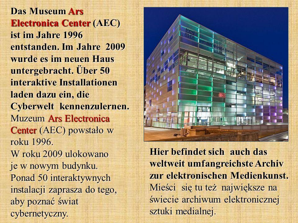 Das Museum Ars Electronica Center (AEC) ist im Jahre 1996 entstanden. Im Jahre 2009 wurde es im neuen Haus untergebracht. Über 50 interaktive Installa