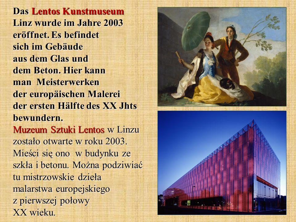 Das Lentos Kunstmuseum Linz wurde im Jahre 2003 eröffnet. Es befindet sich im Gebäude aus dem Glas und dem Beton. Hier kann man Meisterwerken der euro
