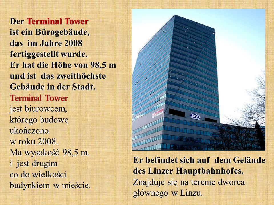 Er befindet sich auf dem Gelände des Linzer Hauptbahnhofes. Znajduje się na terenie dworca głównego w Linzu. Der Terminal Tower ist ein Bürogebäude, d
