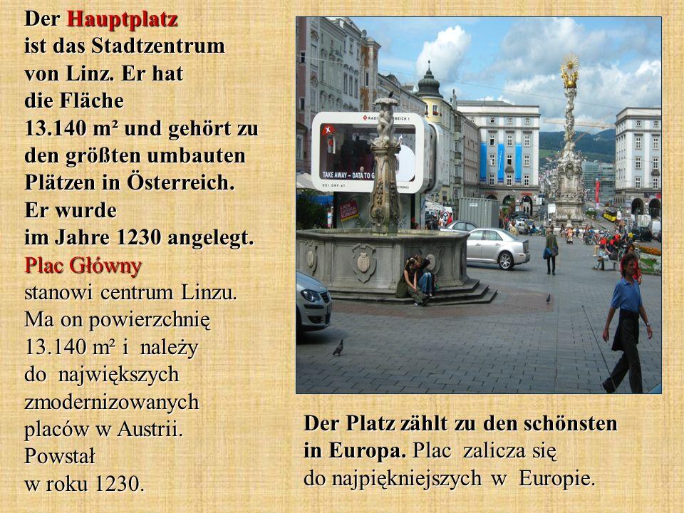 Der Platz zählt zu den schönsten in Europa. Plac zalicza się do najpiękniejszych w Europie. Der Hauptplatz ist das Stadtzentrum von Linz. Er hat die F
