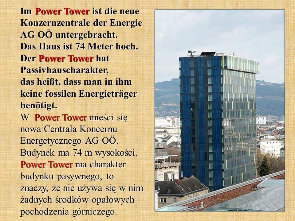 Im Power Tower ist die neue Konzernzentrale der Energie AG OÖ untergebracht. Das Haus ist 74 Meter hoch. Der Power Tower hat Passivhauscharakter, das