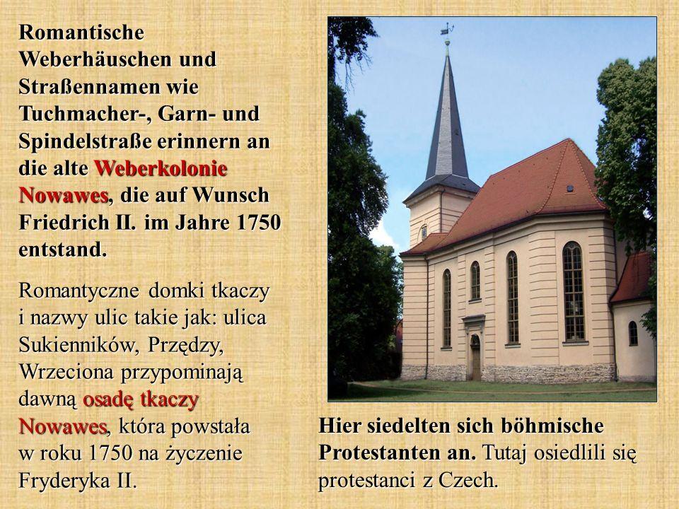 Romantische Weberhäuschen und Straßennamen wie Tuchmacher-, Garn- und Spindelstraße erinnern an die alte Weberkolonie Nowawes, die auf Wunsch Friedrich II.