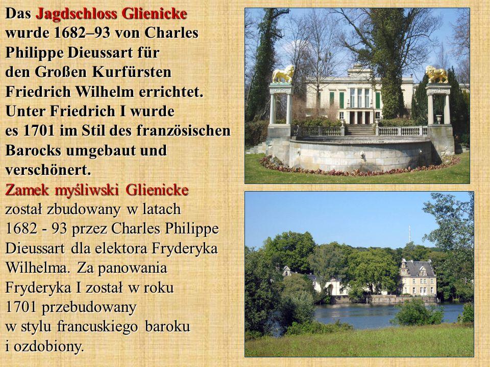 Das Jagdschloss Glienicke wurde 1682–93 von Charles Philippe Dieussart für den Großen Kurfürsten Friedrich Wilhelm errichtet.