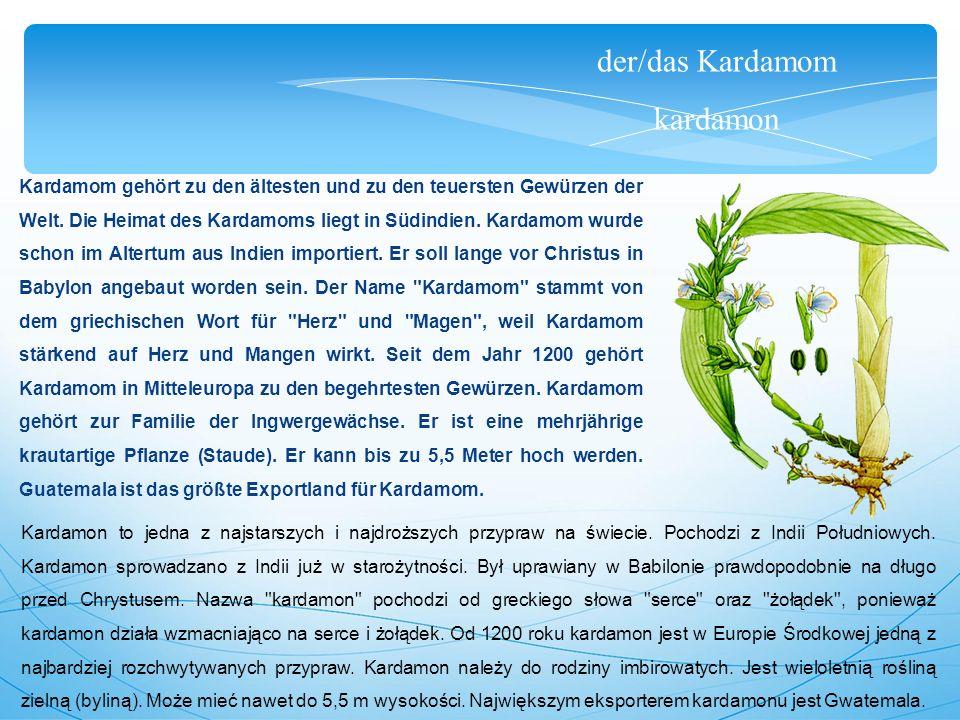 der/das Kardamom kardamon Kardamom gehört zu den ältesten und zu den teuersten Gewürzen der Welt.