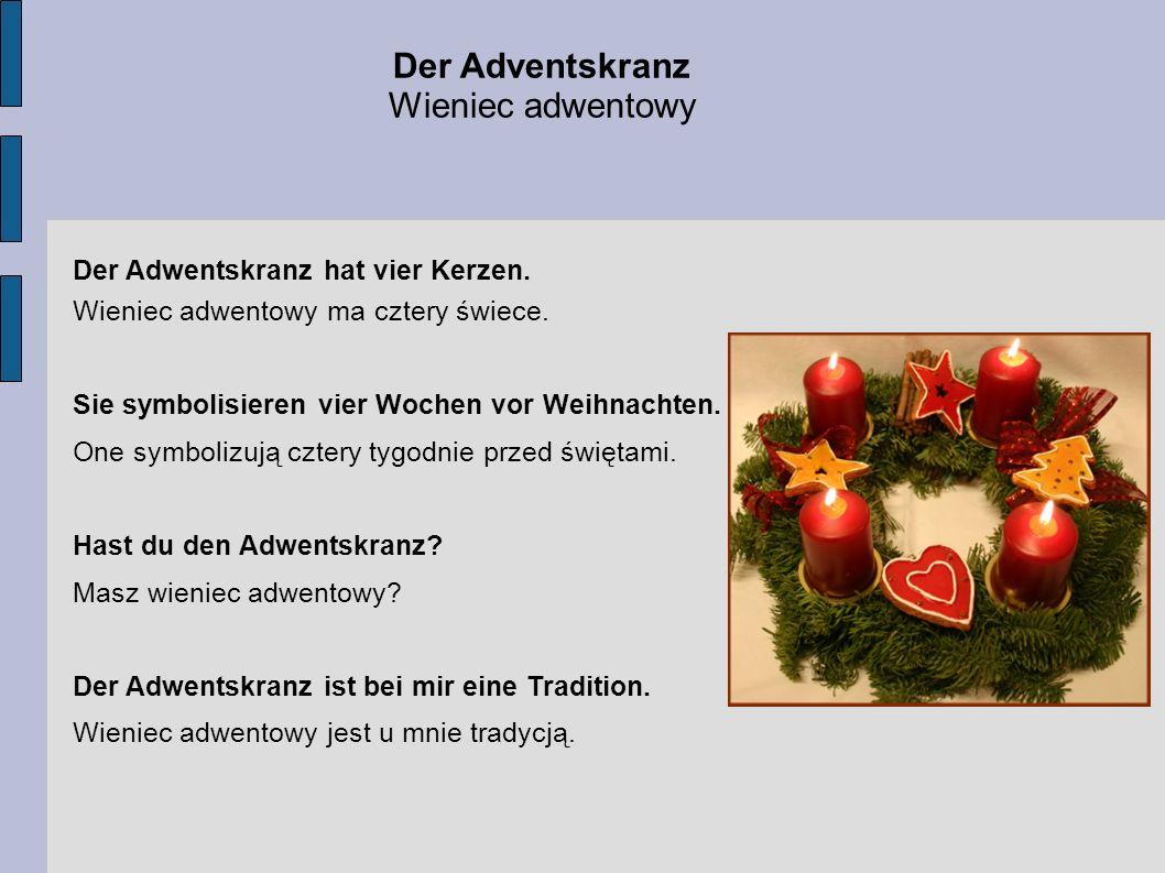 Der Adventskranz Wieniec adwentowy Der Adwentskranz hat vier Kerzen. Wieniec adwentowy ma cztery świece. Sie symbolisieren vier Wochen vor Weihnachten