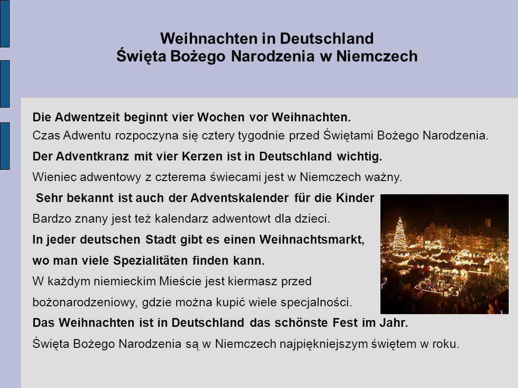 Weihnachten in Deutschland Święta Bożego Narodzenia w Niemczech Die Adwentzeit beginnt vier Wochen vor Weihnachten. Czas Adwentu rozpoczyna się cztery
