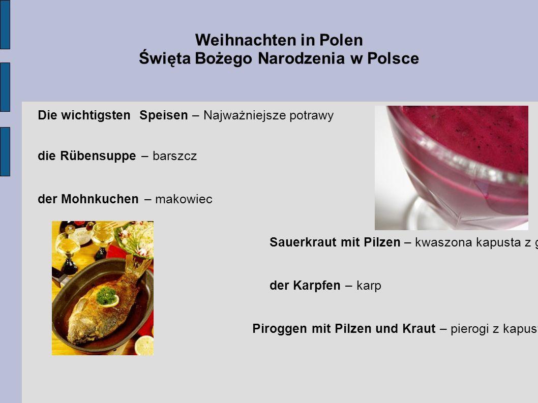 Weihnachten in Polen Święta Bożego Narodzenia w Polsce Die wichtigsten Speisen – Najważniejsze potrawy die Rübensuppe – barszcz der Mohnkuchen – makow