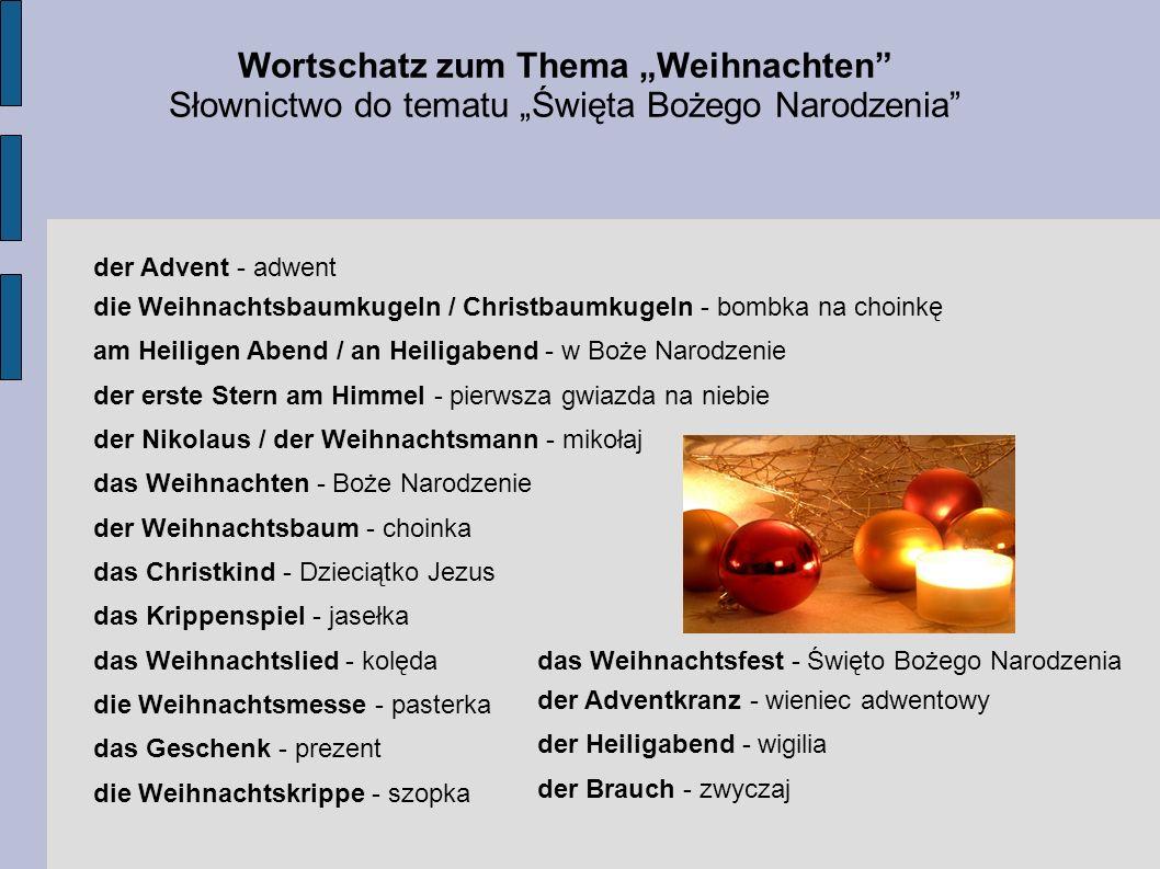 Wortschatz zum Thema Weihnachten Słownictwo do tematu Święta Bożego Narodzenia der Advent - adwent die Weihnachtsbaumkugeln / Christbaumkugeln - bombk
