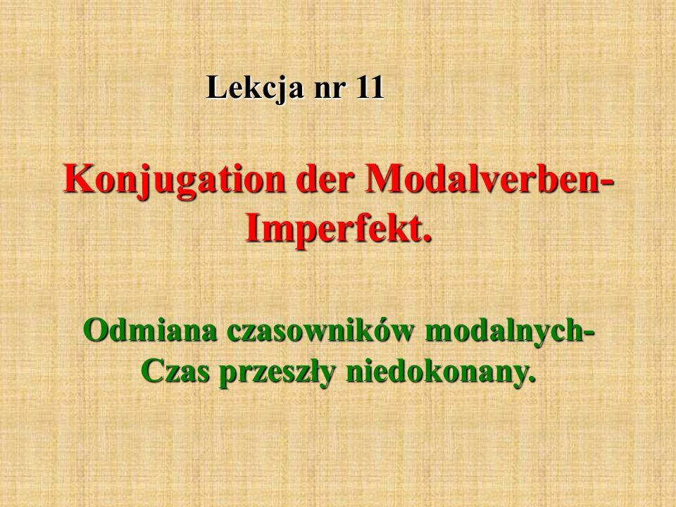Konjugation der Modalverben- Imperfekt. Odmiana czasowników modalnych- Czas przeszły niedokonany.