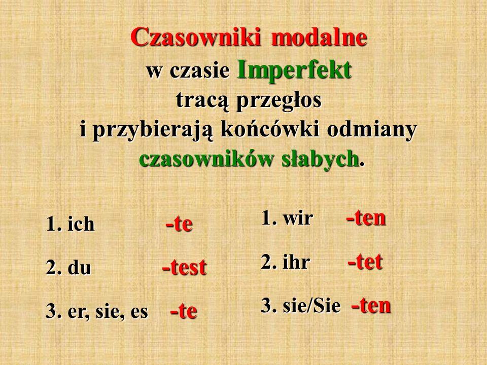 Czasowniki modalne w czasie Imperfekt tracą przegłos i przybierają końcówki odmiany czasowników słabych.