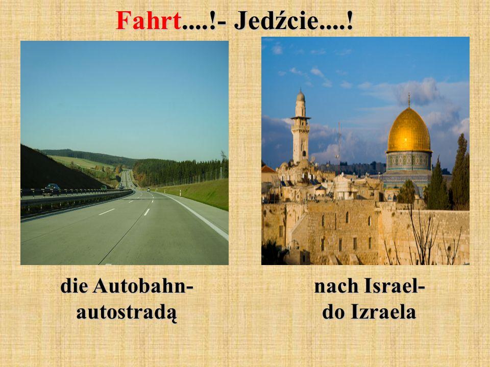 Fahrt....!- Jedźcie....! die Autobahn- autostradą nach Israel- do Izraela