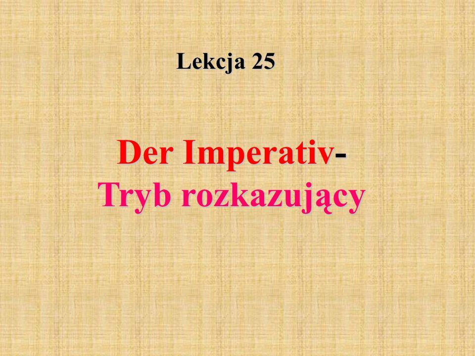 Lekcja 25 Der Imperativ- Tryb rozkazujący