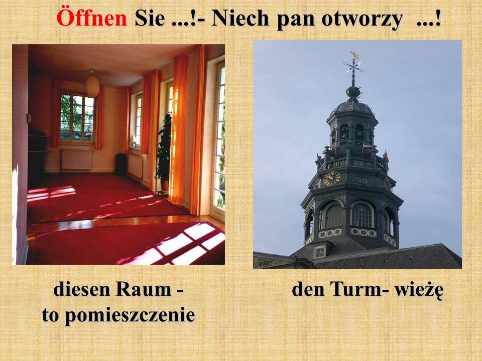 Öffnen Sie...!- Niech pan otworzy...! diesen Raum - to pomieszczenie den Turm- wieżę