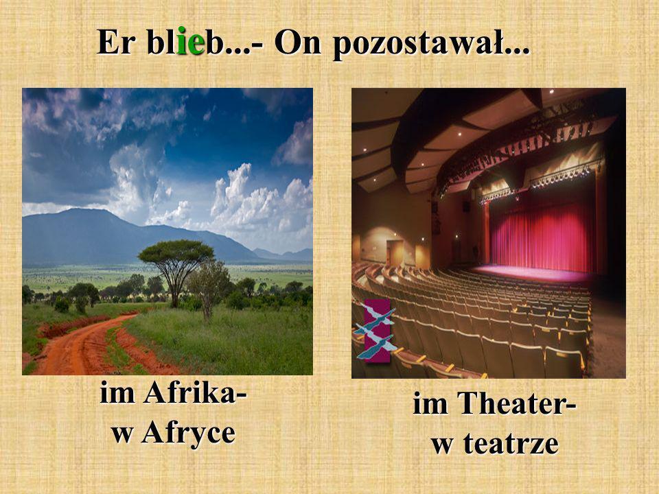 Er bl ie b...- On pozostawał... im Afrika- w Afryce im Theater- w teatrze