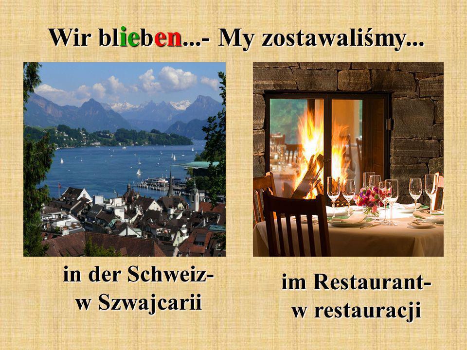 Wir bl ie b en...- My zostawaliśmy... in der Schweiz- w Szwajcarii im Restaurant- w restauracji