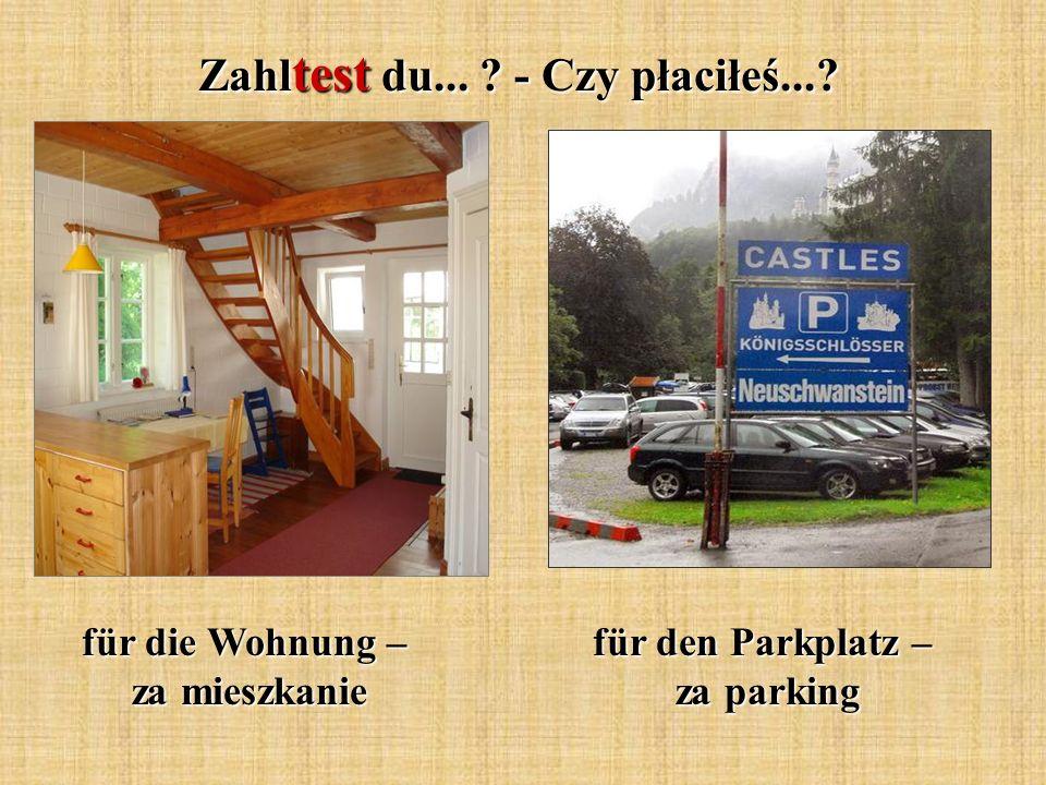 Zahl test du... - Czy płaciłeś... für die Wohnung – za mieszkanie für den Parkplatz – za parking