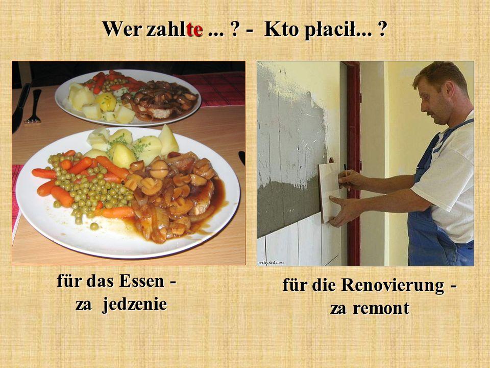Wer zahlte... - Kto płacił... für das Essen - za jedzenie für die Renovierung - za remont
