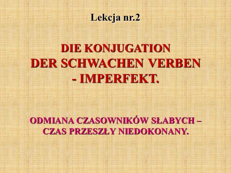 DIE KONJUGATION DER SCHWACHEN VERBEN - IMPERFEKT.