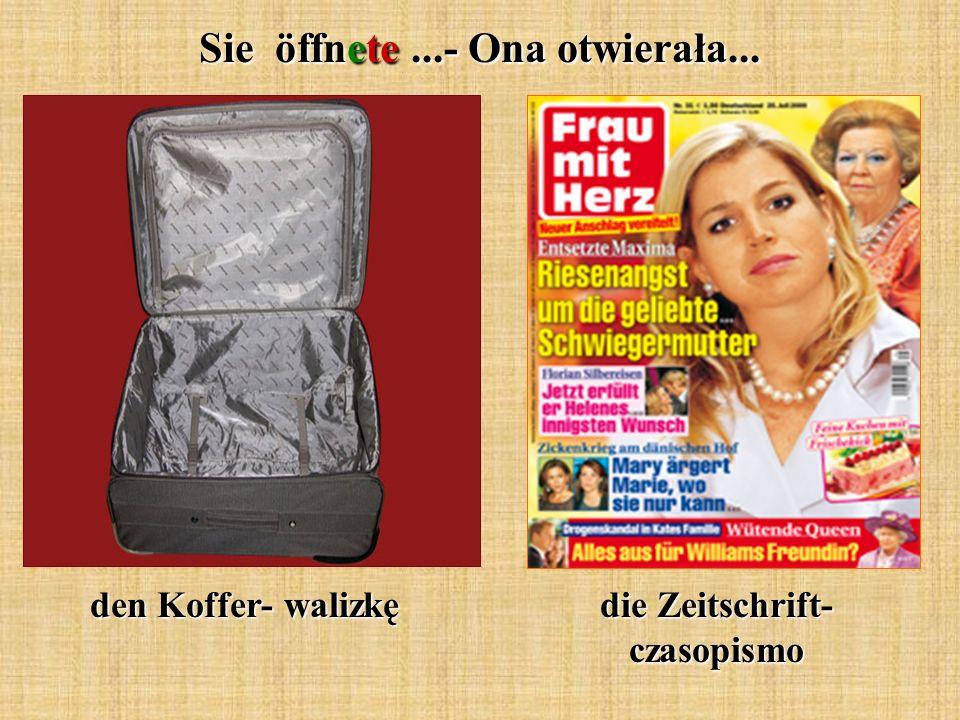 Sie öffnete...- Ona otwierała... den Koffer- walizkę die Zeitschrift- czasopismo