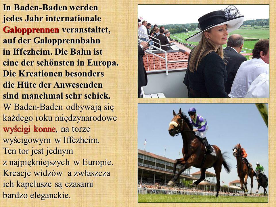 In Baden-Baden werden jedes Jahr internationale Galopprennen veranstaltet, auf der Galopprennbahn in Iffezheim. Die Bahn ist eine der schönsten in Eur