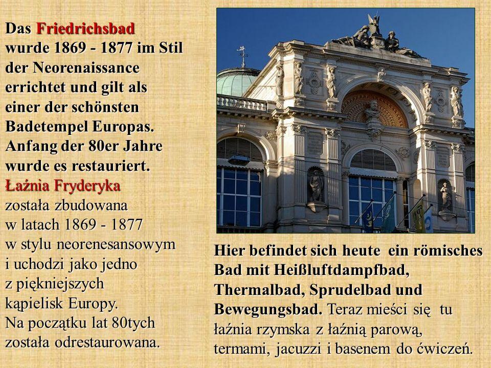 Hier befindet sich heute ein römisches Bad mit Heißluftdampfbad, Thermalbad, Sprudelbad und Bewegungsbad. Teraz mieści się tu łaźnia rzymska z łaźnią