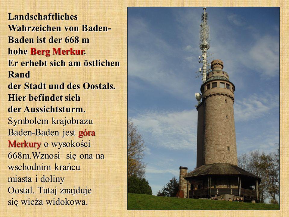 Landschaftliches Wahrzeichen von Baden- Baden ist der 668 m hohe Berg Merkur. Er erhebt sich am östlichen Rand der Stadt und des Oostals. Hier befinde