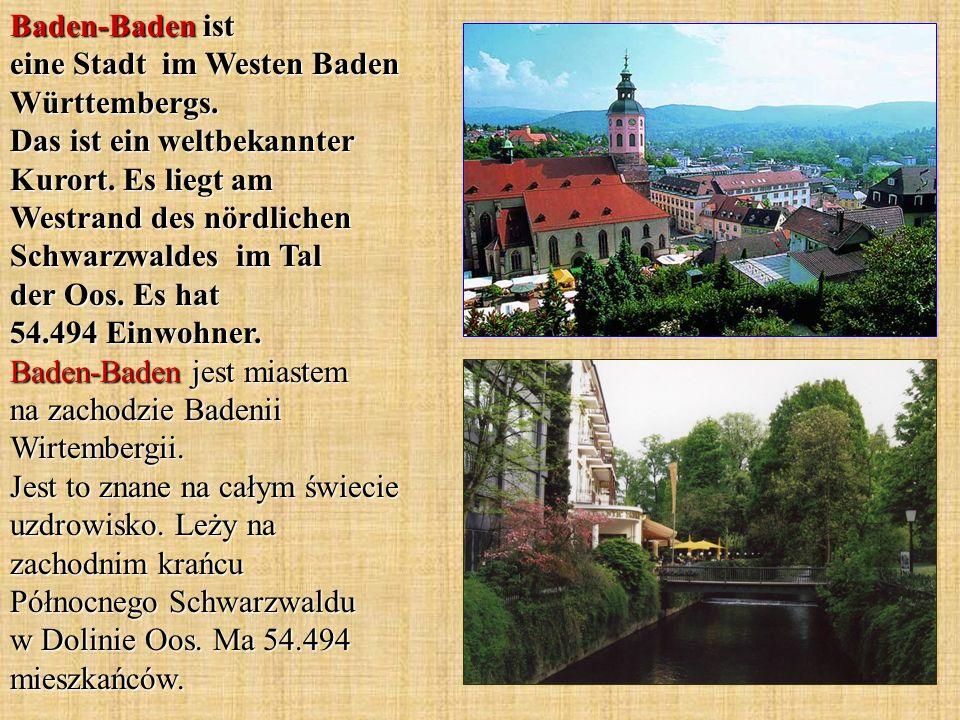 Baden-Baden ist eine Stadt im Westen Baden Württembergs. Das ist ein weltbekannter Kurort. Es liegt am Westrand des nördlichen Schwarzwaldes im Tal de