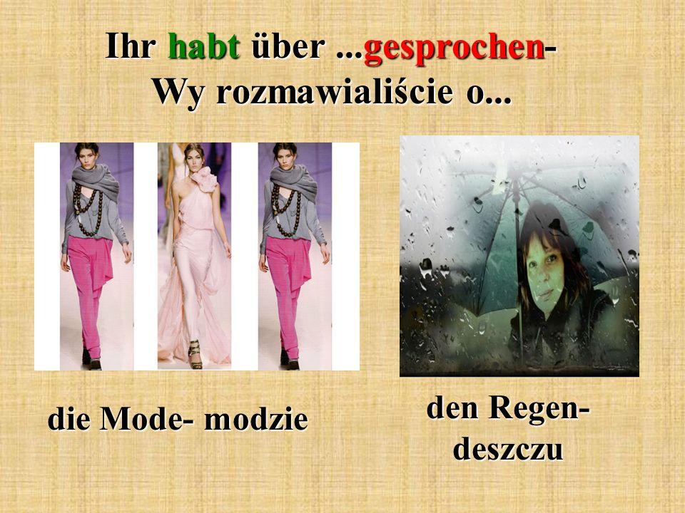 Ihr habt über...gesprochen- Wy rozmawialiście o... die Mode- modzie den Regen- deszczu