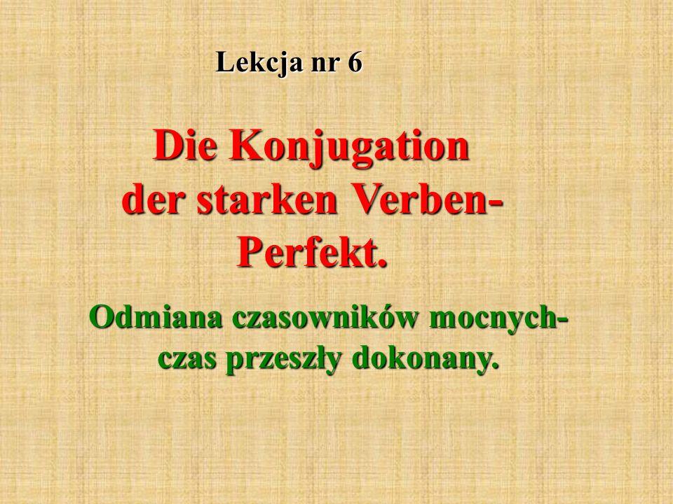 Lekcja nr 6 Die Konjugation der starken Verben- Perfekt.