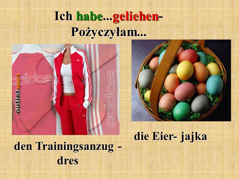 Ich habe...geliehen- Pożyczyłam... den Trainingsanzug - dres die Eier- jajka
