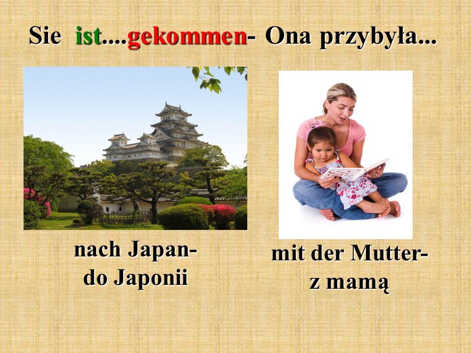 Sie ist....gekommen- Ona przybyła... nach Japan- do Japonii mit der Mutter- z mamą