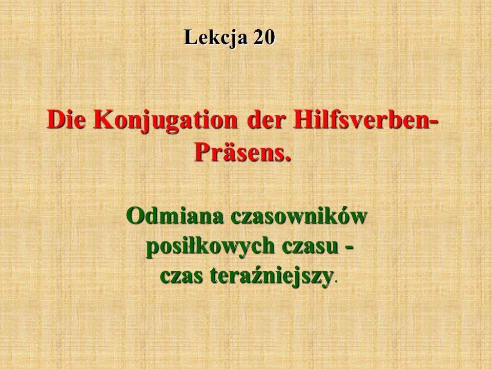 Lekcja 20 Die Konjugation der Hilfsverben- Präsens.