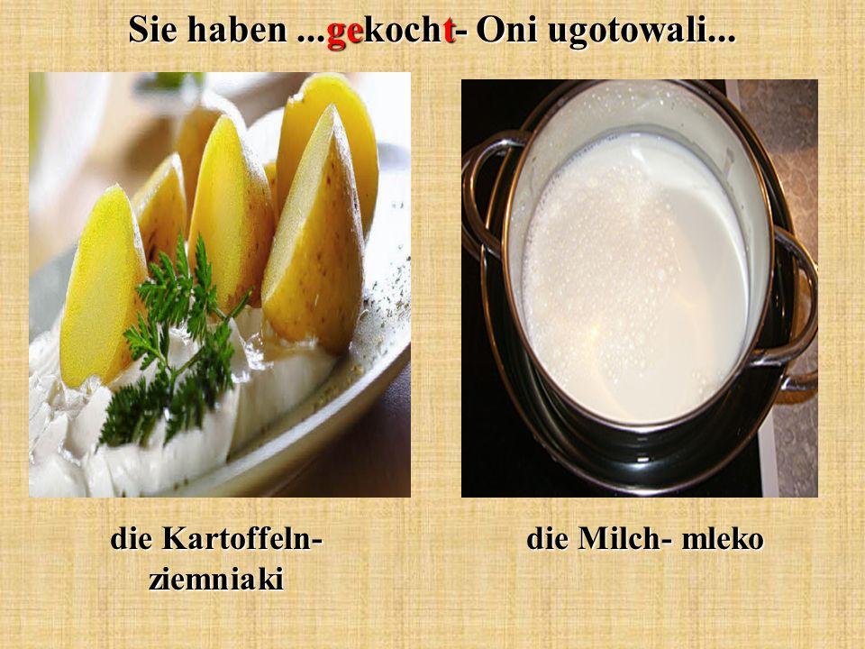 Sie haben...gekocht- Oni ugotowali... die Kartoffeln- ziemniaki die Milch- mleko