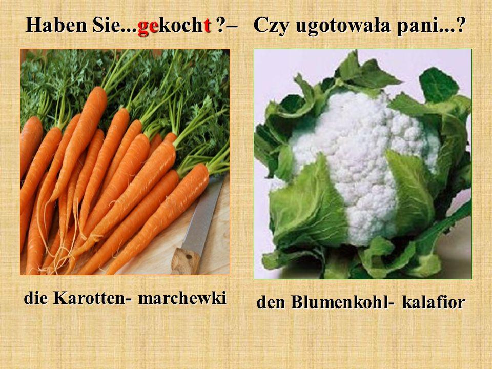 Haben Sie...gekocht ?– Czy ugotowała pani...? den Blumenkohl- kalafior die Karotten- marchewki