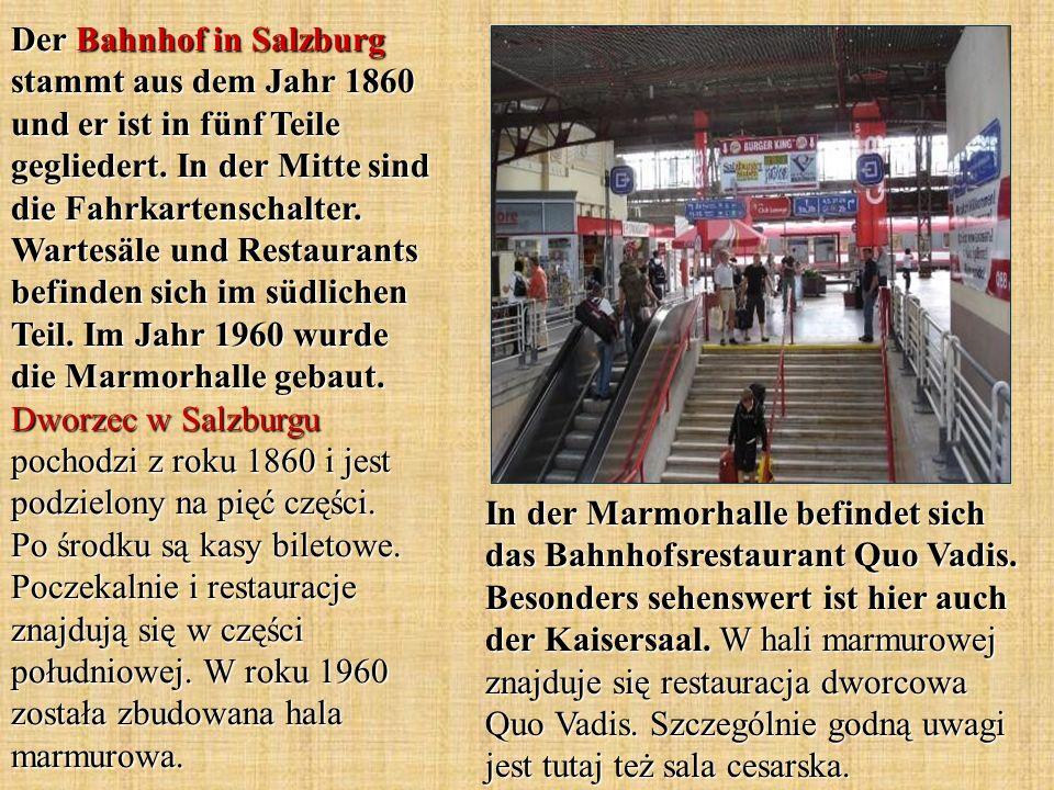 In der Marmorhalle befindet sich das Bahnhofsrestaurant Quo Vadis. Besonders sehenswert ist hier auch der Kaisersaal. W hali marmurowej znajduje się r