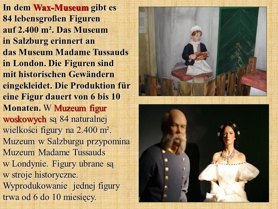 In dem Wax-Museum gibt es 84 lebensgroßen Figuren auf 2.400 m². Das Museum in Salzburg erinnert an das Museum Madame Tussauds in London. Die Figuren s