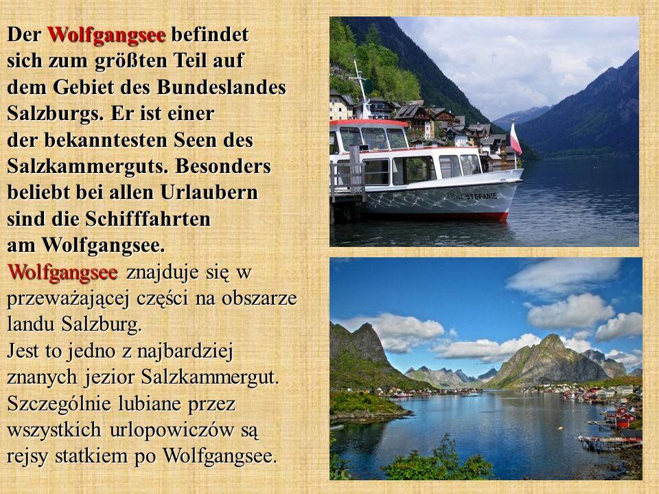 Der Wolfgangsee befindet sich zum größten Teil auf dem Gebiet des Bundeslandes Salzburgs. Er ist einer der bekanntesten Seen des Salzkammerguts. Beson