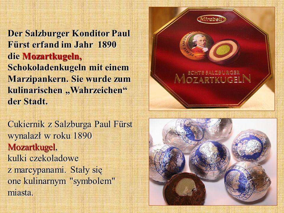 Der Salzburger Konditor Paul Fürst erfand im Jahr 1890 die Mozartkugeln, Schokoladenkugeln mit einem Marzipankern. Sie wurde zum kulinarischen Wahrzei