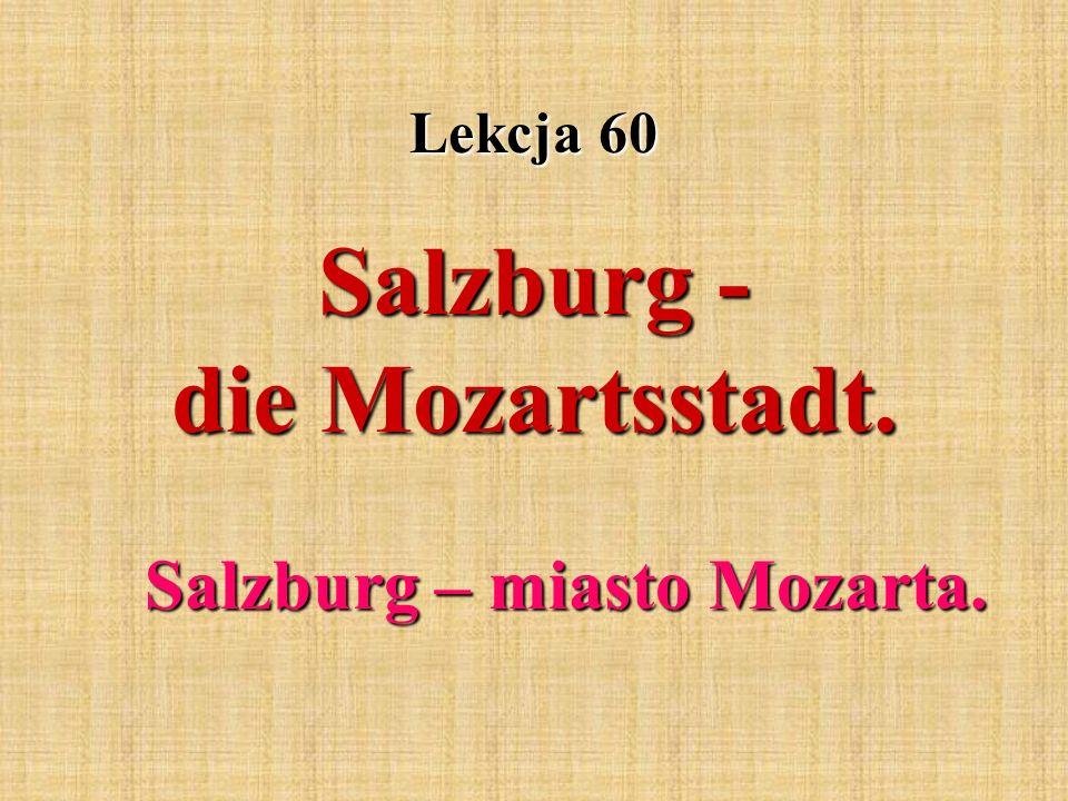 Lekcja 60 Salzburg - die Mozartsstadt. Salzburg – miasto Mozarta.