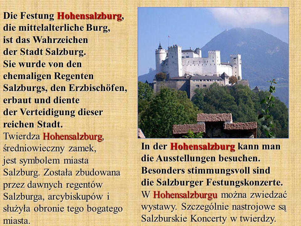 In der Hohensalzburg kann man die Ausstellungen besuchen. Besonders stimmungsvoll sind die Salzburger Festungskonzerte. W Hohensalzburgu można zwiedza