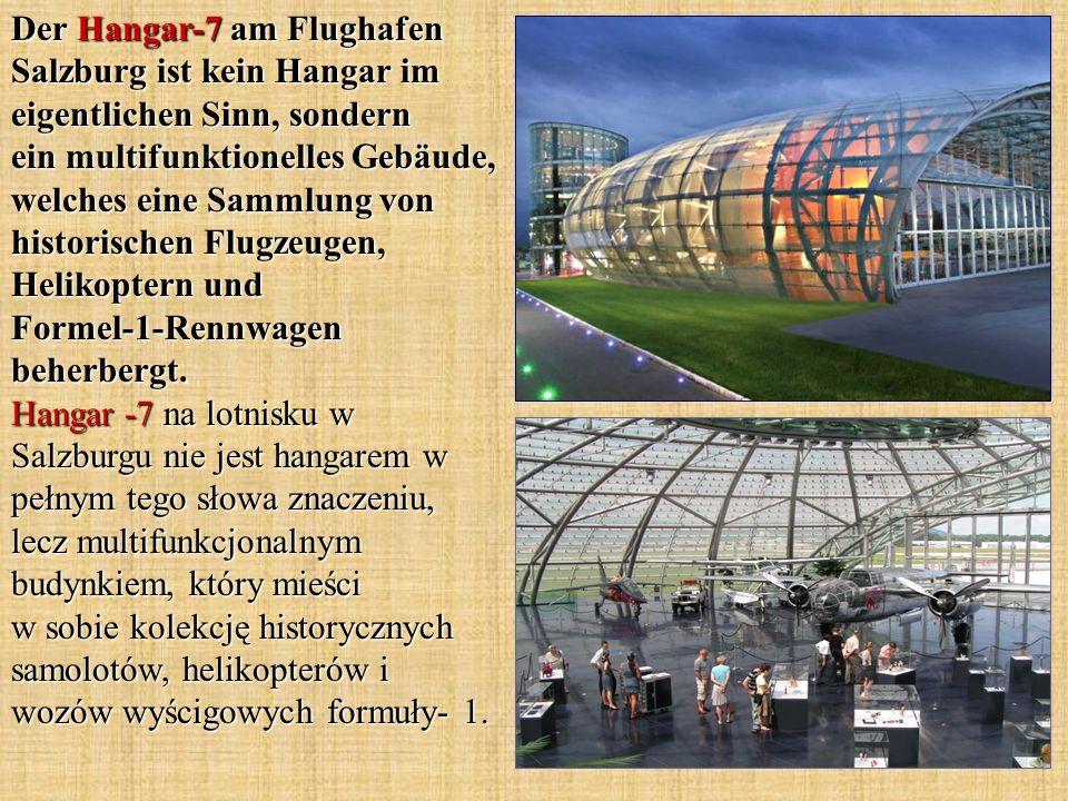 Der Hangar-7 am Flughafen Salzburg ist kein Hangar im eigentlichen Sinn, sondern ein multifunktionelles Gebäude, welches eine Sammlung von historische