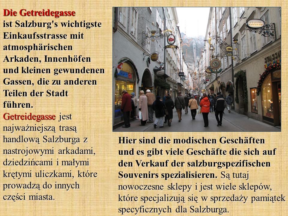 Die Getreidegasse ist Salzburg's wichtigste Einkaufsstrasse mit atmosphärischen Arkaden, Innenhöfen und kleinen gewundenen Gassen, die zu anderen Teil
