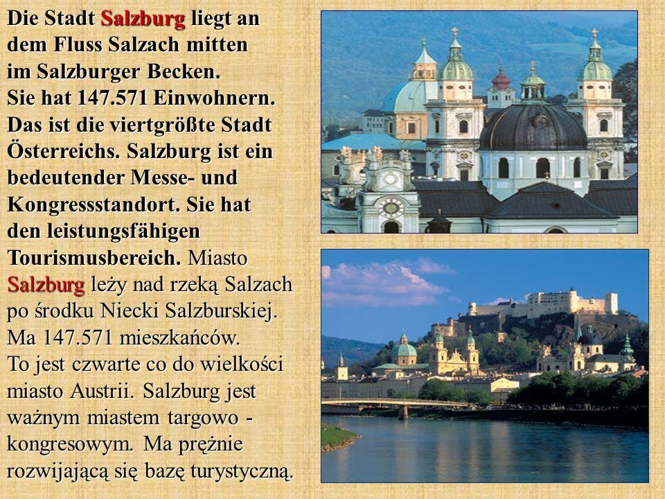 Die Stadt Salzburg liegt an dem Fluss Salzach mitten im Salzburger Becken. Sie hat 147.571 Einwohnern. Das ist die viertgrößte Stadt Österreichs. Salz